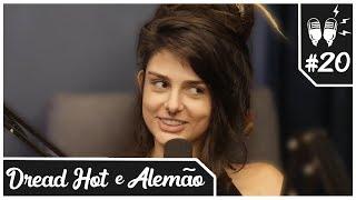 Flow Podcast #20 - DREAD HOT E ALEMÃO