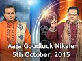 Aaja Goodluck Nikale - 5th October, 2015 - India TV