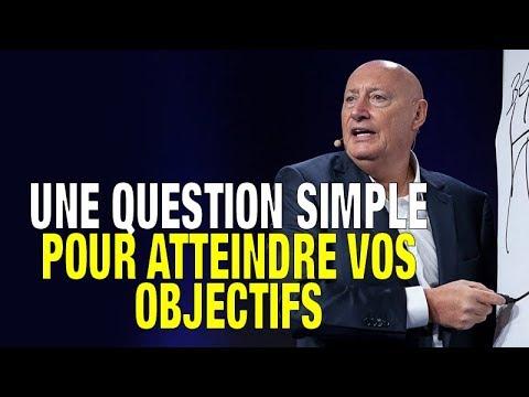 Une Question Simple Pour Atteindre Vos Objectifs