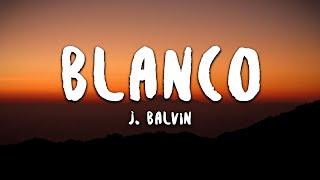 J. Balvin   Blanco (LetraLyrics)
