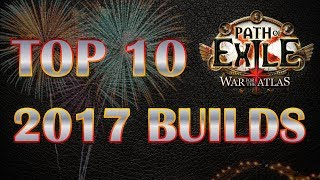 [3.1] New Year's Special - My 10 Favourite Builds of 2017 - Path of Exile War for the Atlas