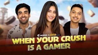 When Your Crush Is A Gamer | Ft. Twarita Nagar, Abhishek Kapoor & Ketan Patel | Alright!