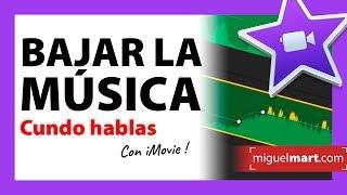 Cómo BAJAR MÚSICA CUANDO HABLAS en iMovie [Auto-ducking] Español 2019
