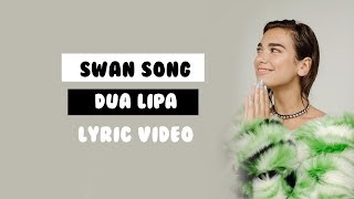 Swan Song - Dua Lipa (Lyrics)