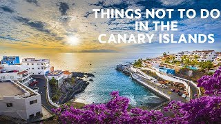 10 Things NOT To Do in The Canary Islands