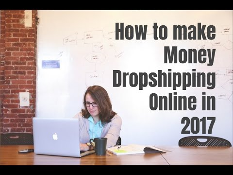 How to Make Money Dropshipping Online in 2017