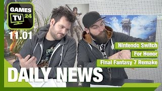 Nintendo Switch, For Honor, Final Fantasy 7 Remake | Games TV 24 Daily - 11.01.2017