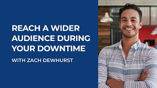 How to reach a wider audience during your downtime - Webinar
