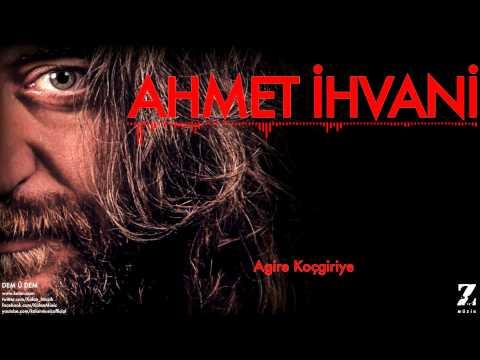 Ahmet İhvani - Agire Koçgiriye klip izle
