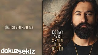 Koray Avcı   Şifa İstemem Balından (Official Video)
