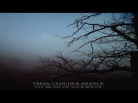 Trees, Clouds & Silence - Let me die on your roots [Full Album] online metal music video by TREES CLOUDS & SILENCE