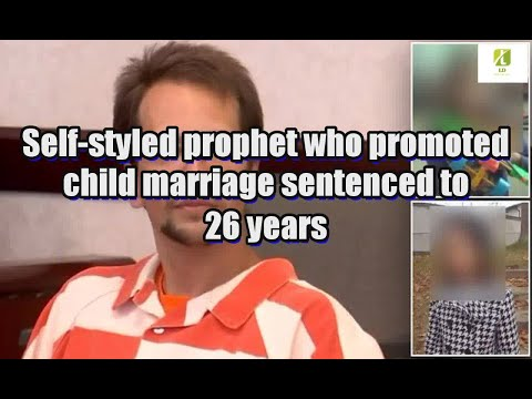 Self-styled prophet who promoted child marriage sentenced to 26 years