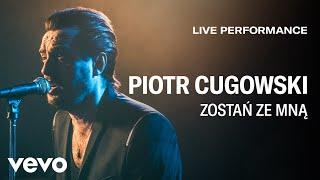 Piotr Cugowski   Zostań Ze Mną   Live Performance   Vevo