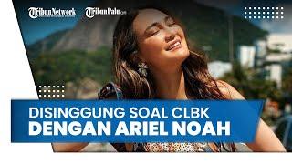 Disinggung soal CLBK dengan Ariel Noah, Begini Jawaban Luna Maya