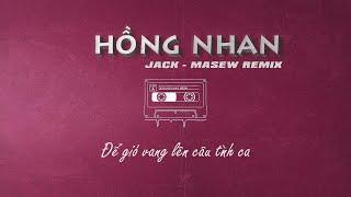 Jack - Hồng Nhan ( Masew Remix )