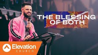 The Blessing Of Both | Elevation Church | Pastor Steven Furtick