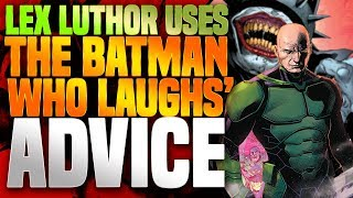 Lex Luthor Uses The Advice Of The Batman Who Laughs!