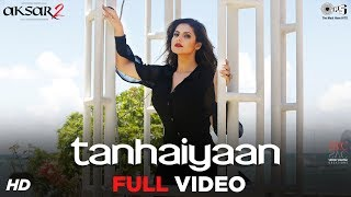 Tanhaiyaan Full Song Video - Aksar 2 | Zareen Khan, Abhinav | Amit Mishra | Mithoon | Bollywood Hits