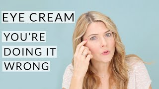Eye Cream...You're Doing It Wrong!