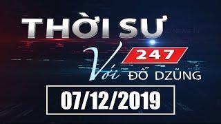 Thời Sự 247 Với Đỗ Dzũng   07/12/2019   SETTV www.setchannel.tv