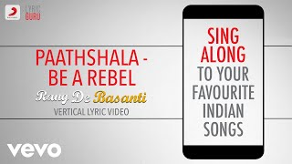 Paathshala - Be a Rebel - Rang De Basanti|Official Bollywood Lyrics|Naresh Iyer|A.R.Rahman