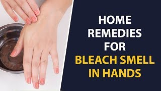 Home Remedies To Get Rid Of Bleach Smell From Hands | Remedies For Bleach Smell