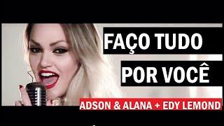 Faço Tudo Por Você - Adson & Alana + Edy Lemond ( Clipe HD Oficial ) Dj Cleber Mix 2016