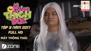 MÁY THÔNG THÁI I AI CHẲNG THÍCH ĐÙA 2017 | TẬP 9 (5/3/2017)