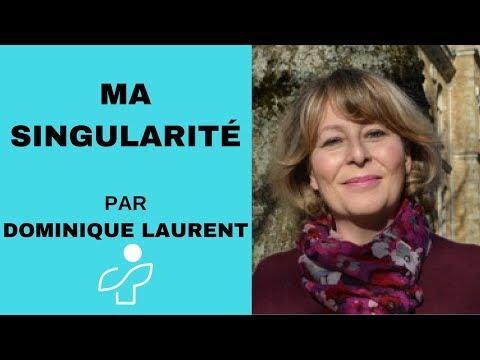 Quelle est votre singularité ? Dominique Laurent