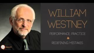 William Westney on Performance, Practice  Redefining Mistakes | Lean Musician