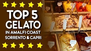 Top 5 Gelato Shops in Amalfi Coast, Sorrento & Capri, Italy
