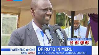 DP Ruto to attend Mujwa Catholic church in Meru
