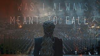 (GoT) Daenerys Targaryen | Meant To Fall