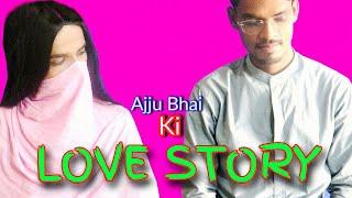 LOVE STORY ( Ajju Bhai Ki ) || Akhtar Hasan