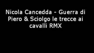 Nicola Cancedda - Guerra di Piero & Sciolgo le trecce ai cavalli