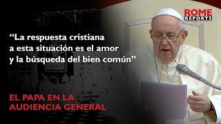 El Papa Francisco explica el papel del bien común para superar la crisis