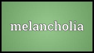 Melancholia Meaning