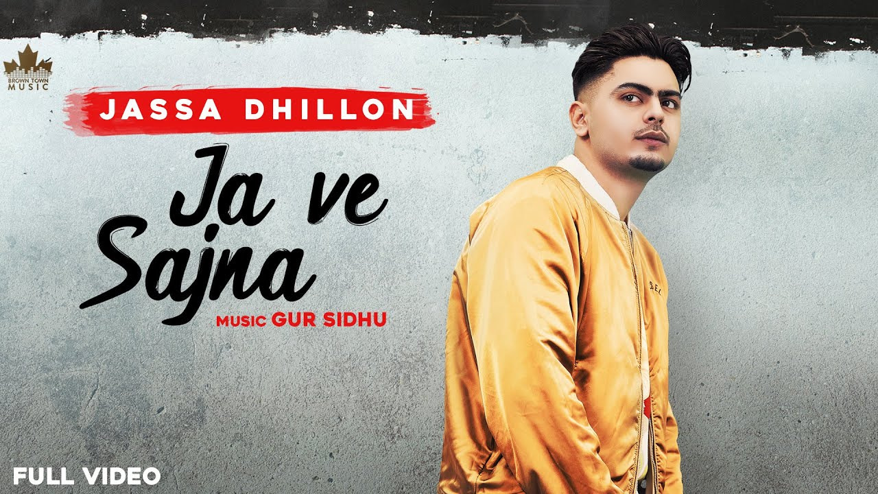 Ja Ve Sajjna Song Lyrics by Jassa Dhillon
