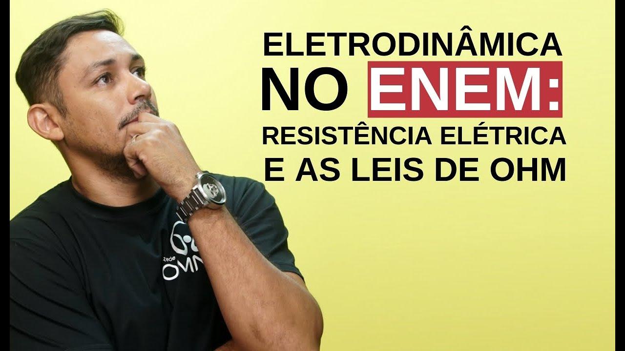 Eletrodinâmica no Enem: Resistência Elétrica e as Leis de Ohm