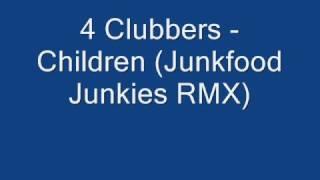 4 Clubbers - Children (Junkfood Junkies RMX)