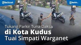 VIDEO Tukang Parkir Tuna Daksa di Kudus Viral, Tuai Simpati, Warganet Ramai-ramai Galang Dana