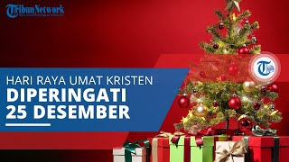 Natal, Hari Raya Umat Kristen yang Diperingati Setiap Tahun pada Tanggal 25 Desember