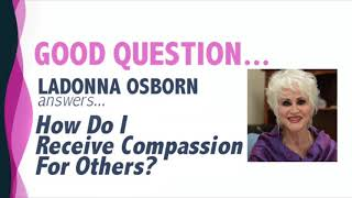 How Do I Receive Compassion For Others?