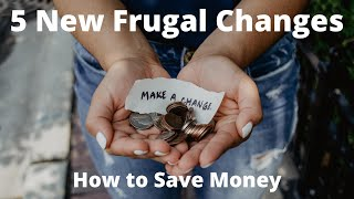 5 New Frugal Changes How To Save Money