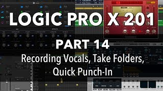 LOGIC PRO X 201   #14 Recording Vocals, Take Folders, Quick Punch In
