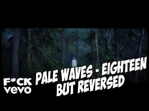 Pale Waves - Eighteen but REVERSED