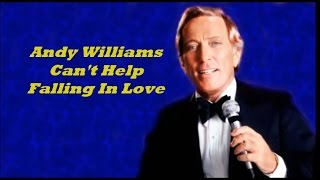 Andy Williams........Can't Help Falling In Love.
