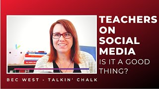 Teachers On Social Media - Is It Really a Good Thing?