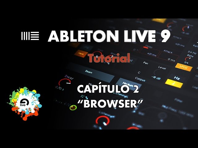 "Ableton Live 9 - Aprender a Manejarlo - Capítulo 2 - ""Browser"" - Tutorial"