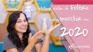 🟢 Qual é O Melhor Nicho No Feltro Para Investir Em 2020?